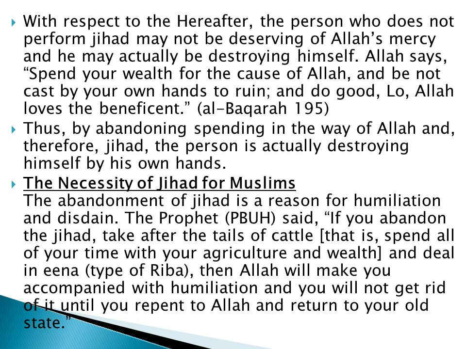  With respect to the Hereafter, the person who does not perform jihad may not be deserving of Allah's mercy and he may actually be destroying himself.