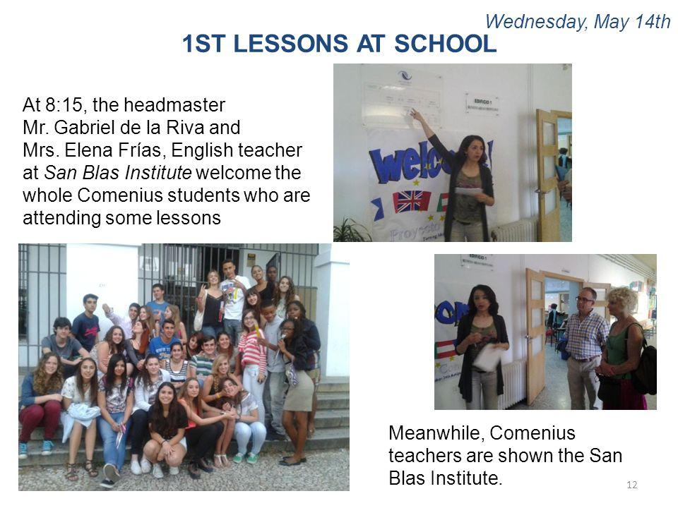 Wednesday, May 14th 12 1ST LESSONS AT SCHOOL At 8:15, the headmaster Mr. Gabriel de la Riva and Mrs. Elena Frías, English teacher at San Blas Institut