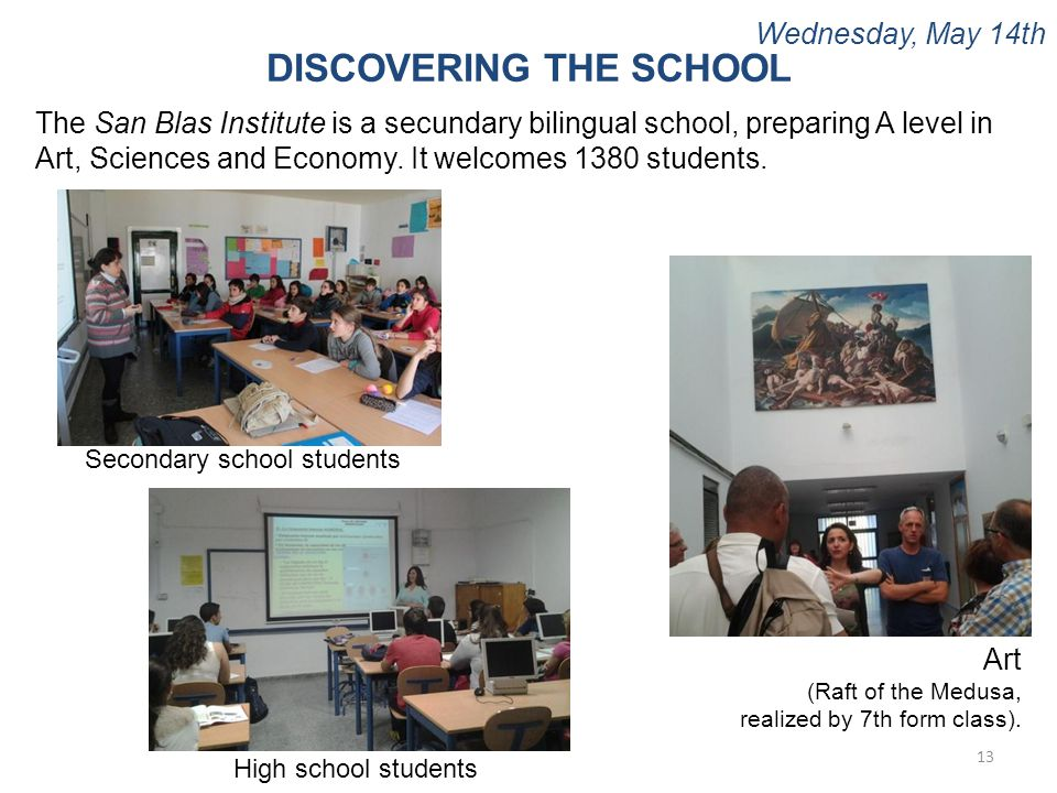 Wednesday, May 14th 13 DISCOVERING THE SCHOOL The San Blas Institute is a secundary bilingual school, preparing A level in Art, Sciences and Economy.