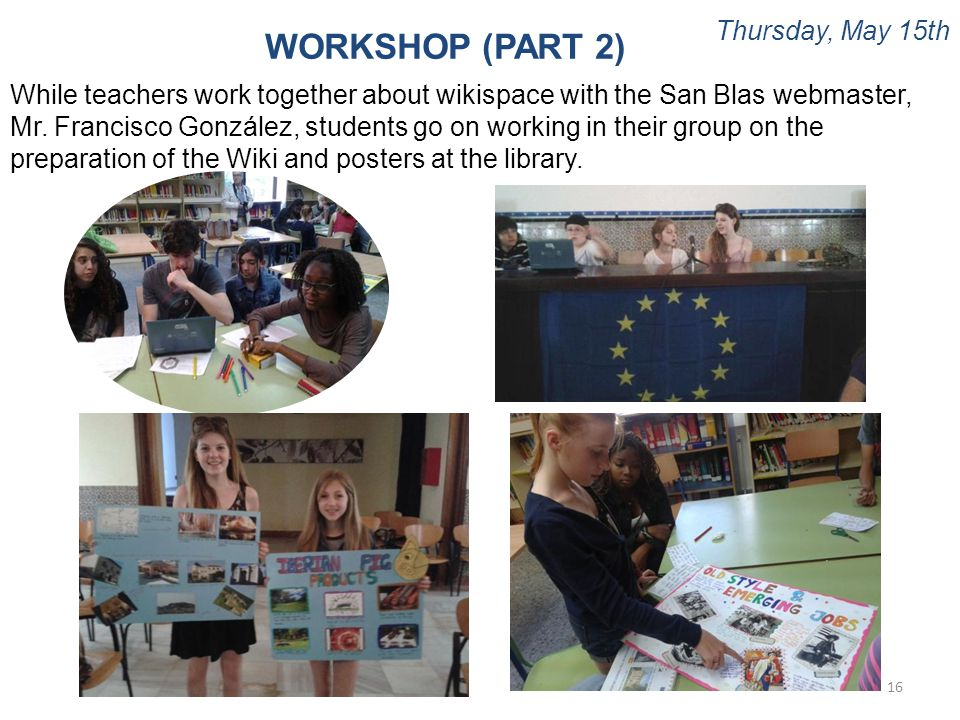 Thursday, May 15th 16 WORKSHOP (PART 2) While teachers work together about wikispace with the San Blas webmaster, Mr. Francisco González, students go