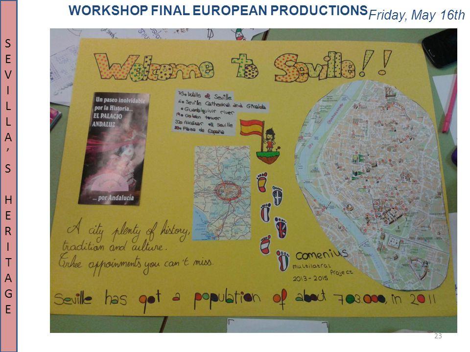 Friday, May 16th 23 WORKSHOP FINAL EUROPEAN PRODUCTIONS SEVILLA'SHERITAGESEVILLA'SHERITAGE