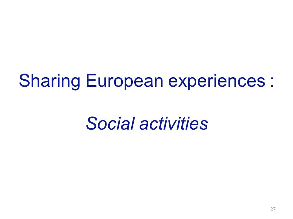 Sharing European experiences : Social activities 27