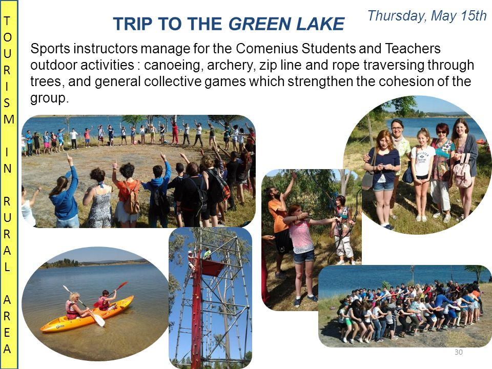 Thursday, May 15th 30 TRIP TO THE GREEN LAKE TOURISM IN RURALAREATOURISM IN RURALAREA Sports instructors manage for the Comenius Students and Teachers