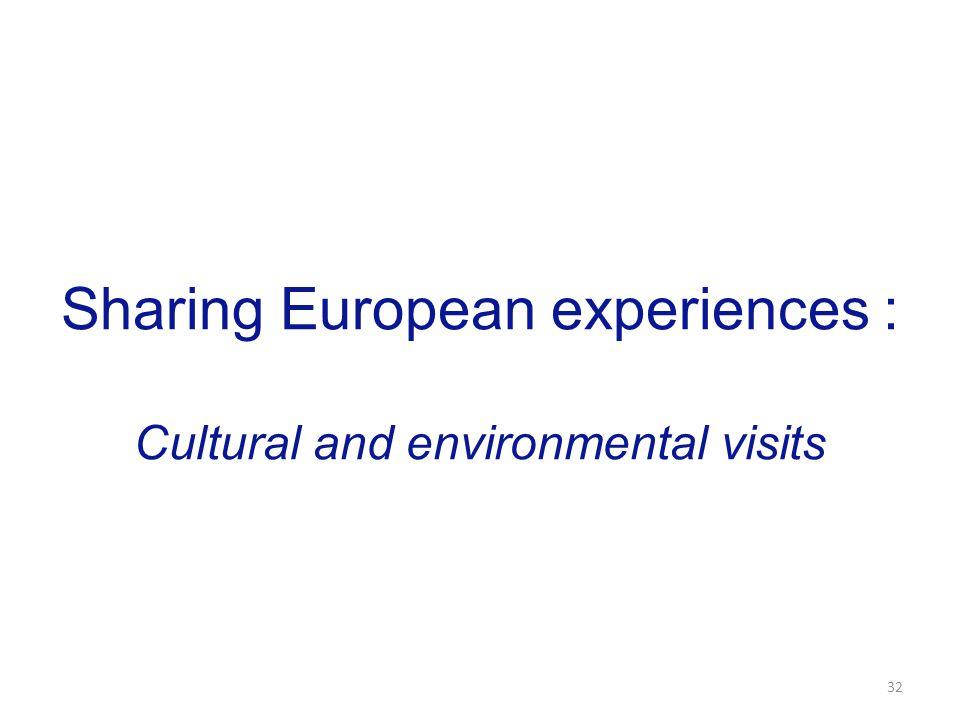 Sharing European experiences : Cultural and environmental visits 32