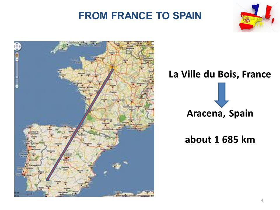 FROM FRANCE TO SPAIN La Ville du Bois, France Aracena, Spain about 1 685 km 4