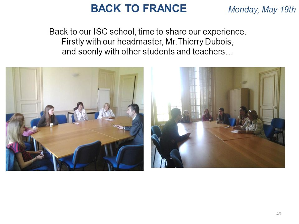 Monday, May 19th 49 BACK TO FRANCE Back to our ISC school, time to share our experience.