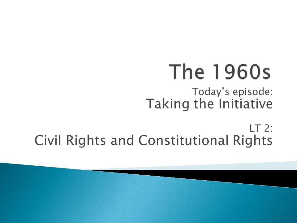 Today's episode: Taking the Initiative LT 2: Civil Rights and Constitutional Rights