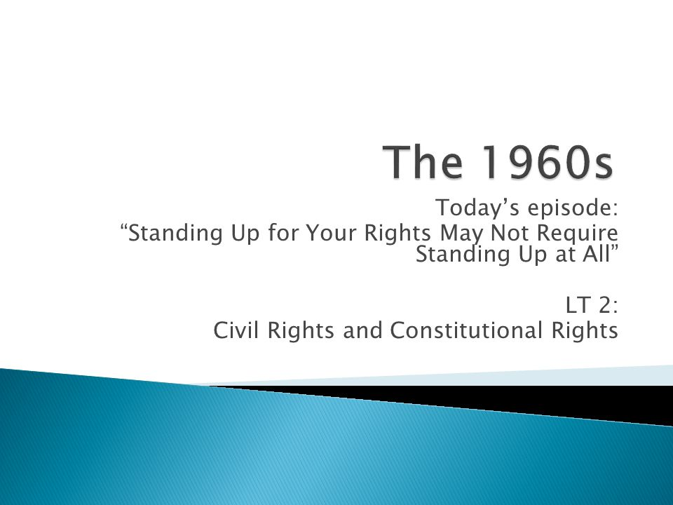 Today's episode: Standing Up for Your Rights May Not Require Standing Up at All LT 2: Civil Rights and Constitutional Rights