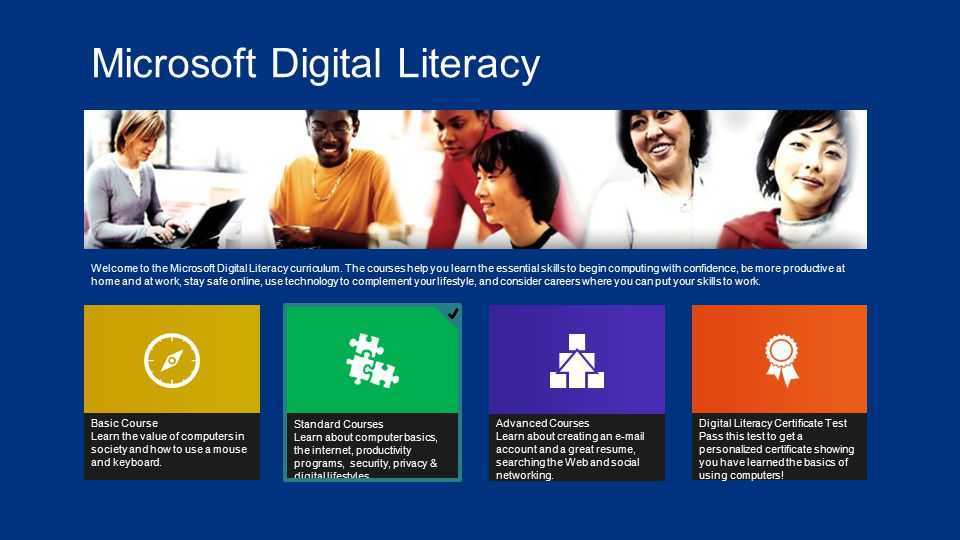 Microsoft Digital Literacy Standard Courses Learn about computer basics, the internet, productivity programs, security, privacy & digital lifestyles.