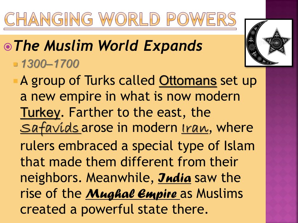  The Muslim World Expands  1300–1700 Ottomans Turkey Safavids Iran  A group of Turks called Ottomans set up a new empire in what is now modern Turkey.