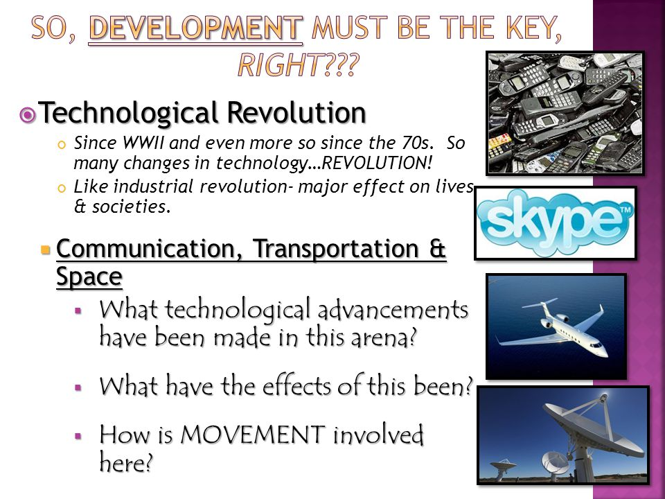  Technological Revolution Since WWII and even more so since the 70s.