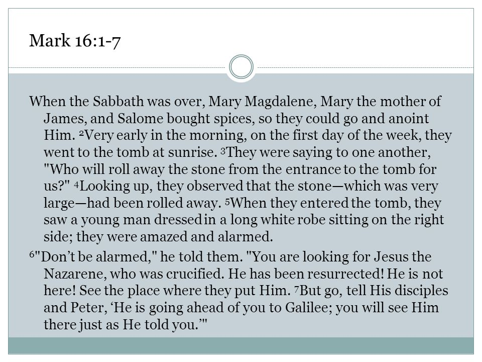 When the Sabbath was over, Mary Magdalene, Mary the mother of James, and Salome bought spices, so they could go and anoint Him. 2 Very early in the mo