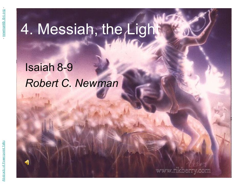 4. Messiah, the Light Isaiah 8-9 Robert C.