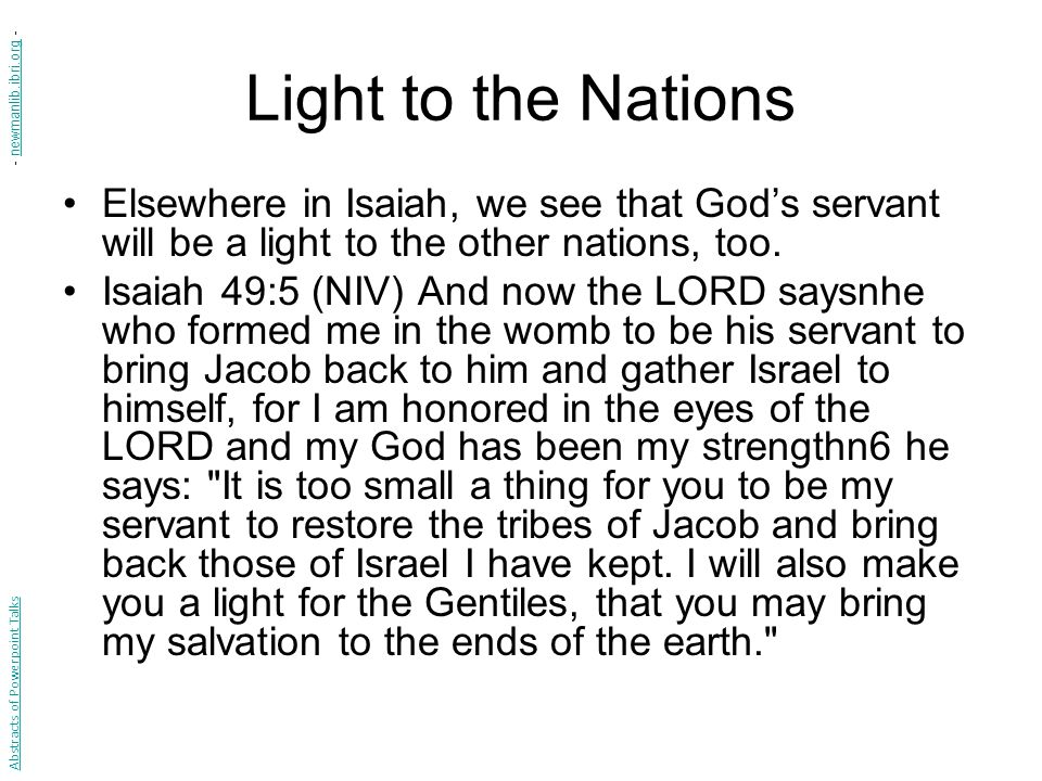Light to the Nations Elsewhere in Isaiah, we see that God's servant will be a light to the other nations, too.