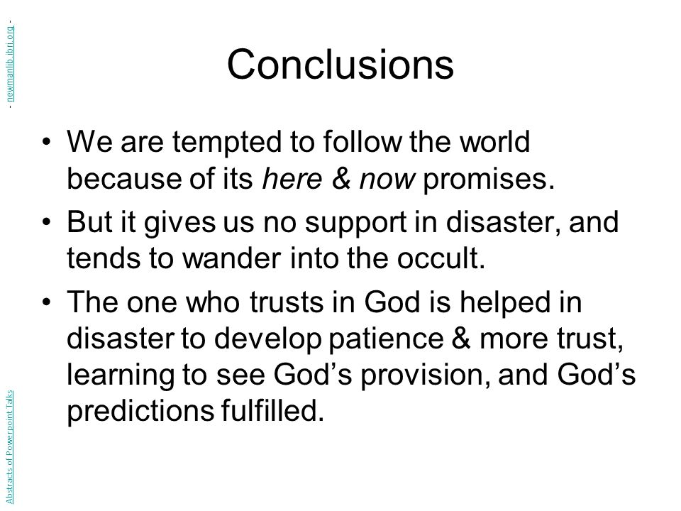 Conclusions We are tempted to follow the world because of its here & now promises.