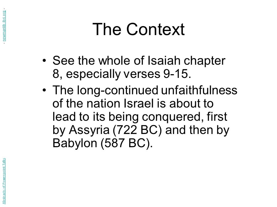 The Context See the whole of Isaiah chapter 8, especially verses 9-15.
