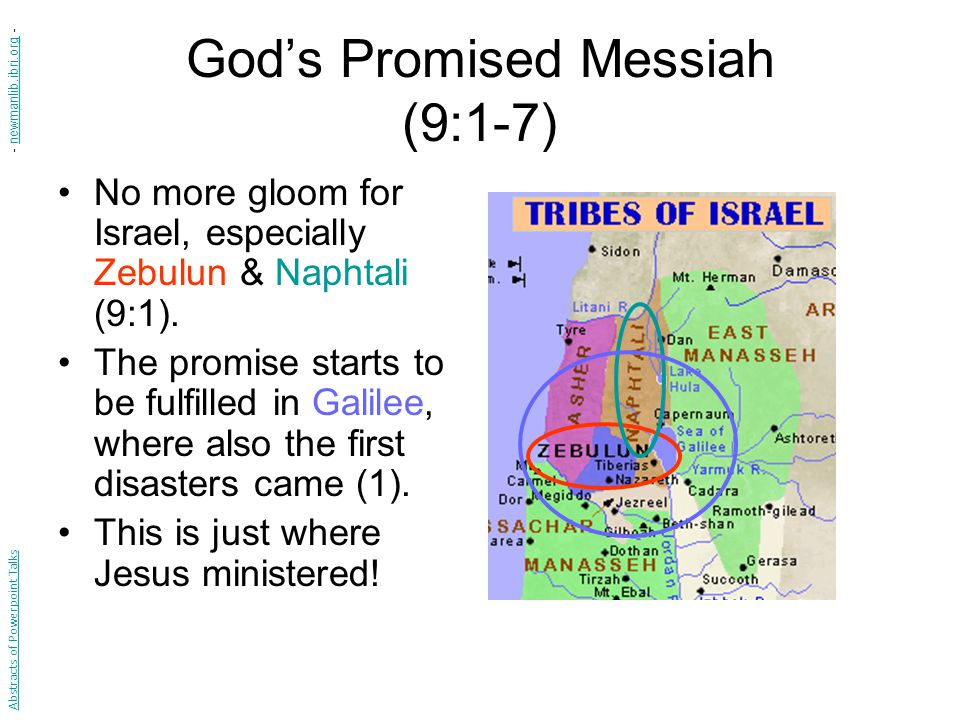 God's Promised Messiah (9:1-7) No more gloom for Israel, especially Zebulun & Naphtali (9:1).