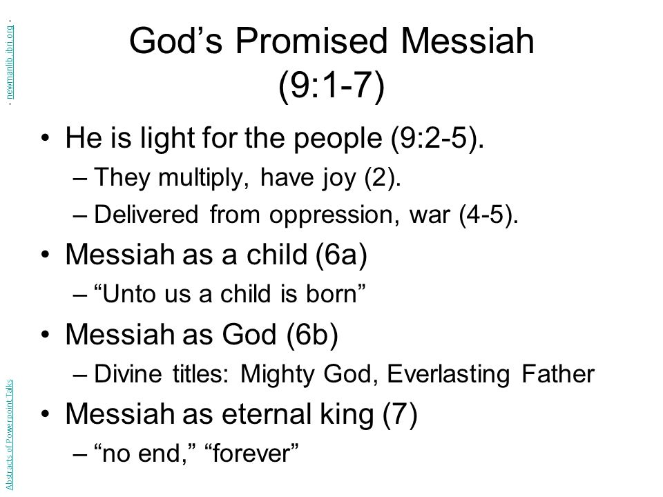 God's Promised Messiah (9:1-7) He is light for the people (9:2-5).