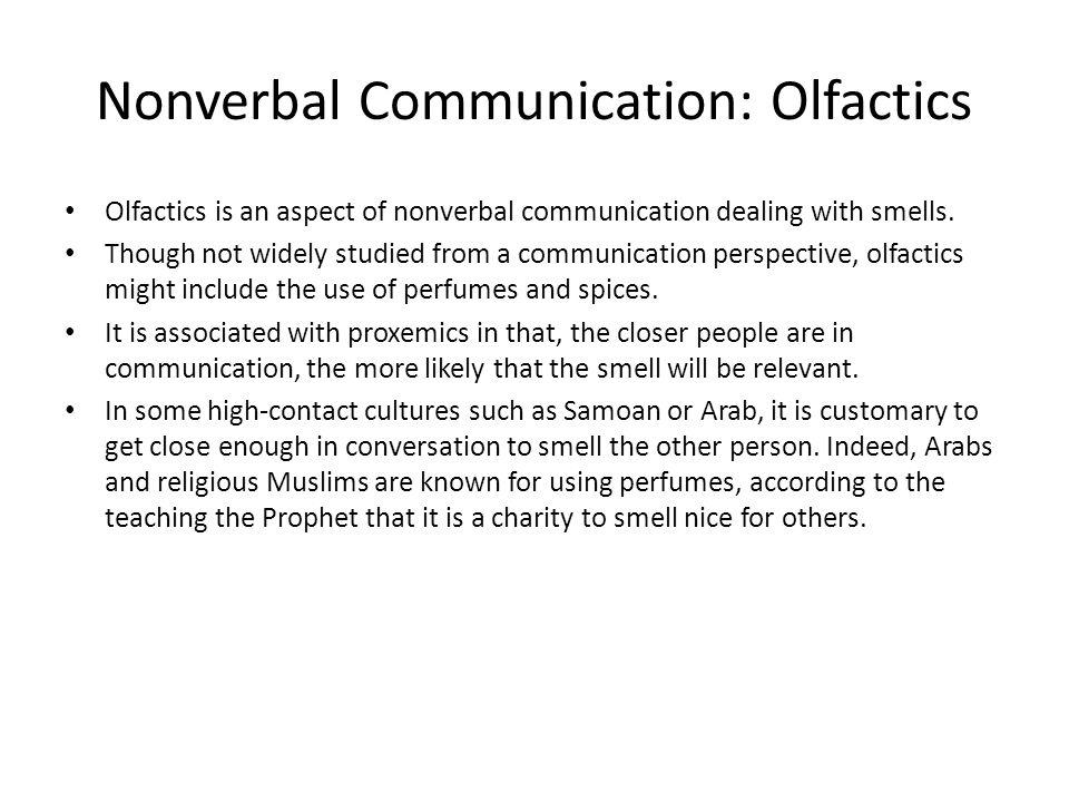 Nonverbal Communication: Olfactics Olfactics is an aspect of nonverbal communication dealing with smells.