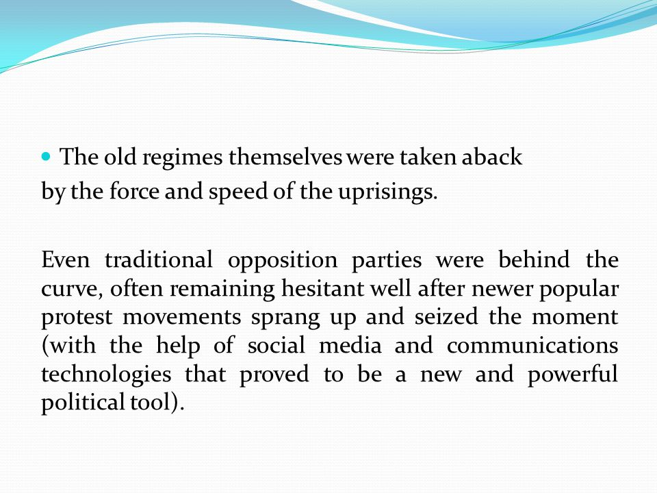 The old regimes themselves were taken aback by the force and speed of the uprisings.