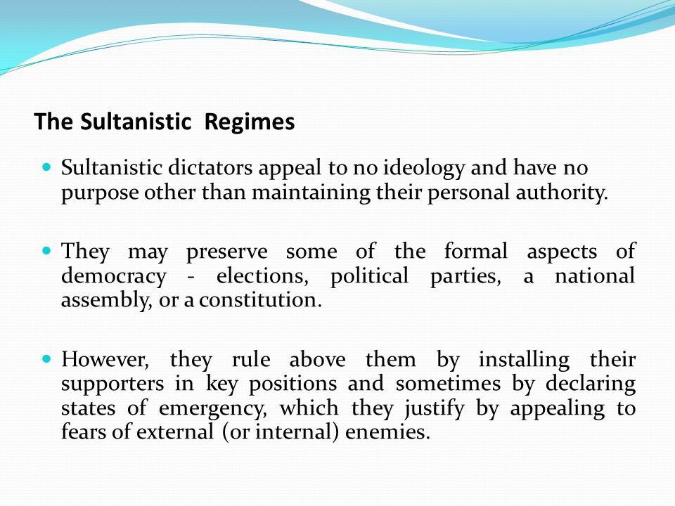 The Sultanistic Regimes Sultanistic dictators appeal to no ideology and have no purpose other than maintaining their personal authority.