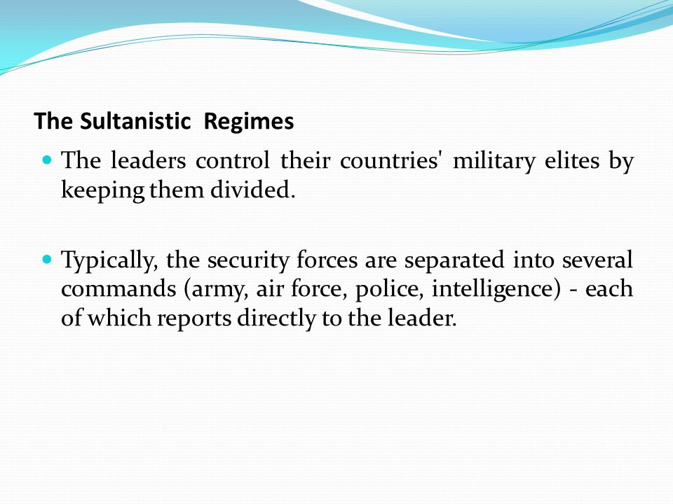 The Sultanistic Regimes The leaders control their countries military elites by keeping them divided.