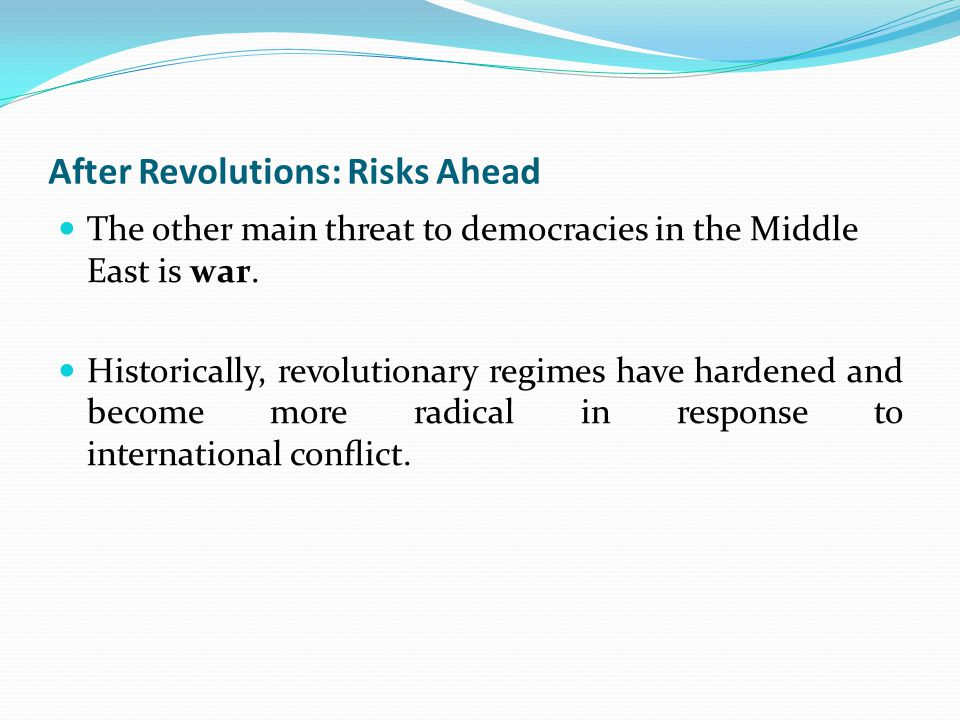 After Revolutions: Risks Ahead The other main threat to democracies in the Middle East is war.