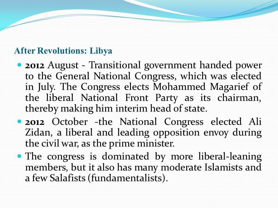 After Revolutions: Libya 2012 August - Transitional government handed power to the General National Congress, which was elected in July.