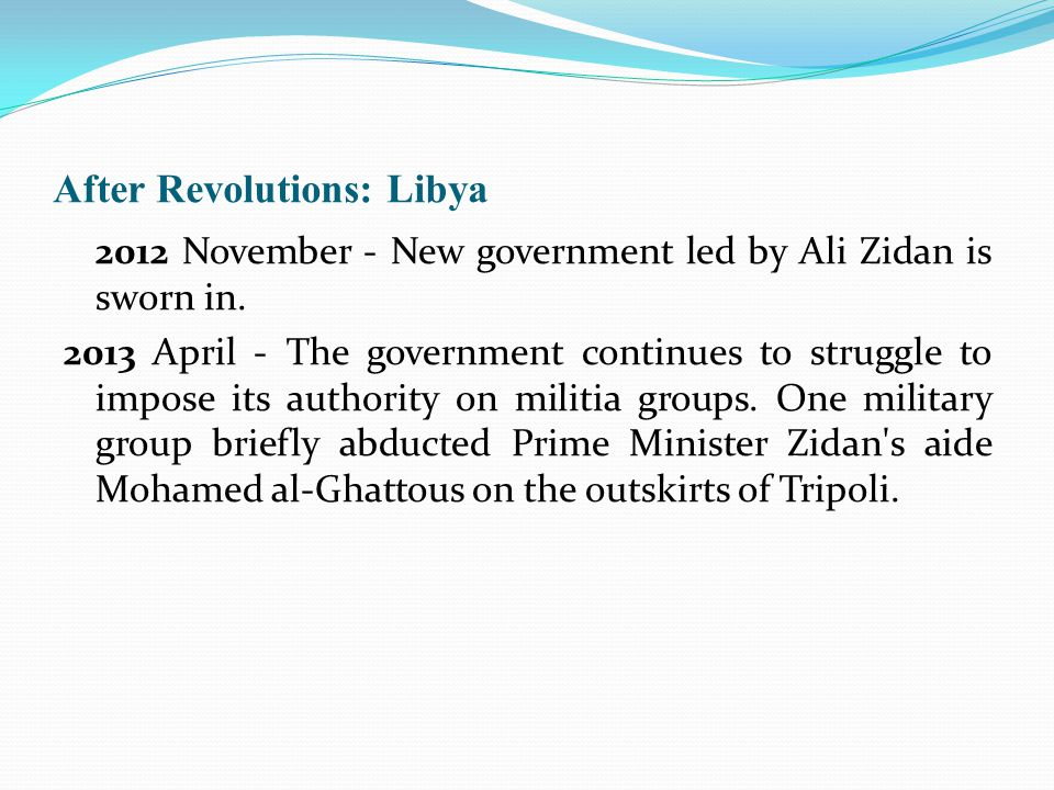 After Revolutions: Libya 2012 November - New government led by Ali Zidan is sworn in.