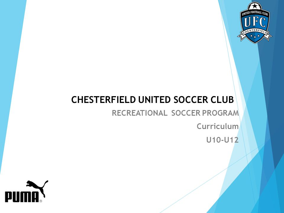 CHESTERFIELD UNITED SOCCER CLUB RECREATIONAL SOCCER PROGRAM Curriculum U10-U12