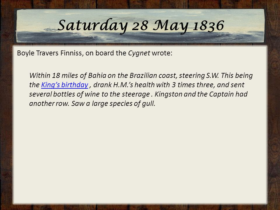Saturday 28 May 1836 Boyle Travers Finniss, on board the Cygnet wrote: Within 18 miles of Bahia on the Brazilian coast, steering S.W.