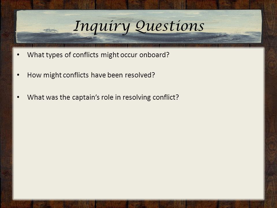 Inquiry Questions What types of conflicts might occur onboard.