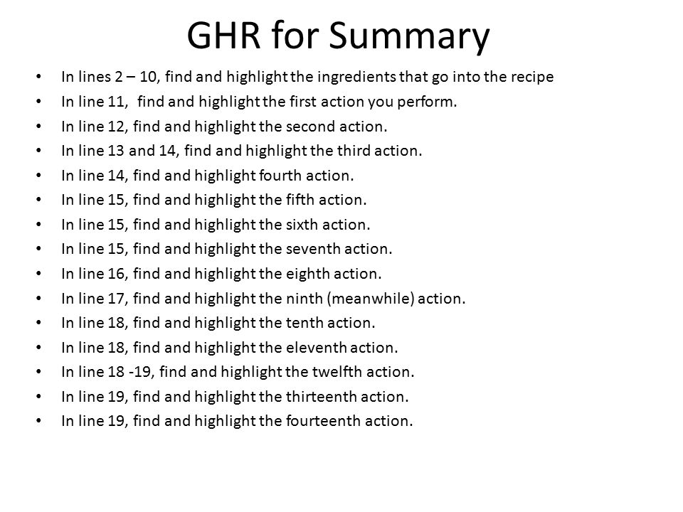 GHR for Summary In lines 2 – 10, find and highlight the ingredients that go into the recipe In line 11, find and highlight the first action you perform.