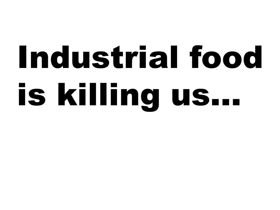 Industrial food is killing us…