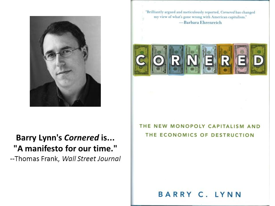 Barry Lynn s Cornered is... A manifesto for our time. --Thomas Frank, Wall Street Journal