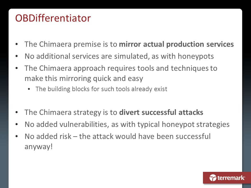 OBDifferentiator The Chimaera premise is to mirror actual production services No additional services are simulated, as with honeypots The Chimaera app