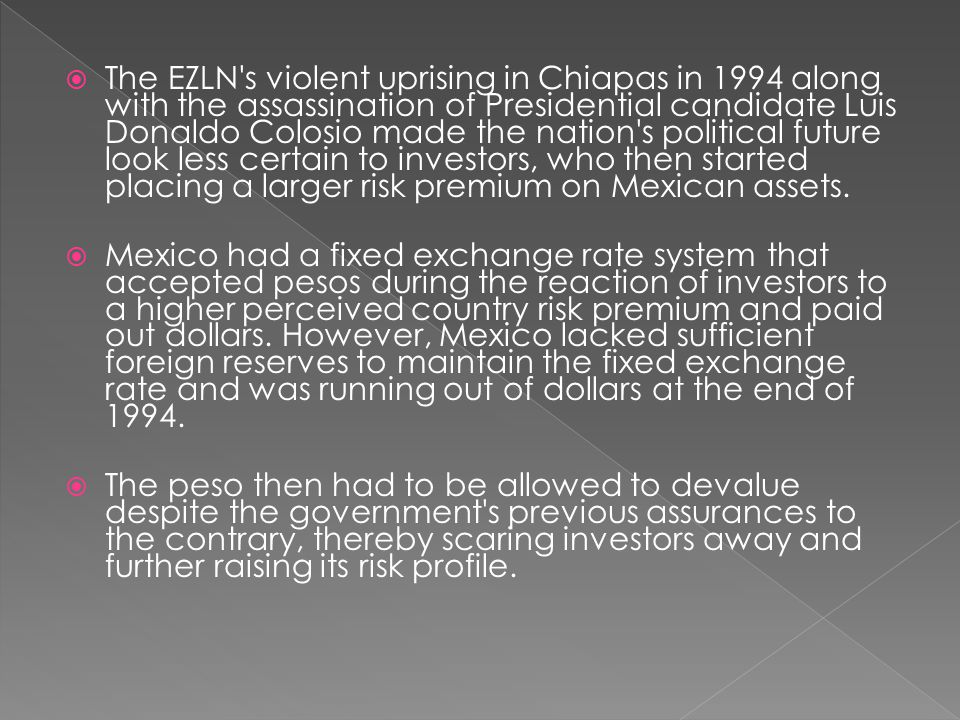  The EZLN's violent uprising in Chiapas in 1994 along with the assassination of Presidential candidate Luis Donaldo Colosio made the nation's politic