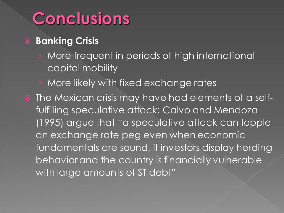  Banking Crisis › More frequent in periods of high international capital mobility › More likely with fixed exchange rates  The Mexican crisis may ha