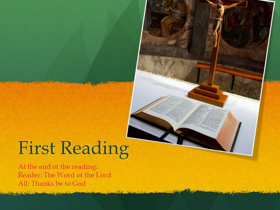 First Reading At the end of the reading: Reader: The Word of the Lord All: Thanks be to God