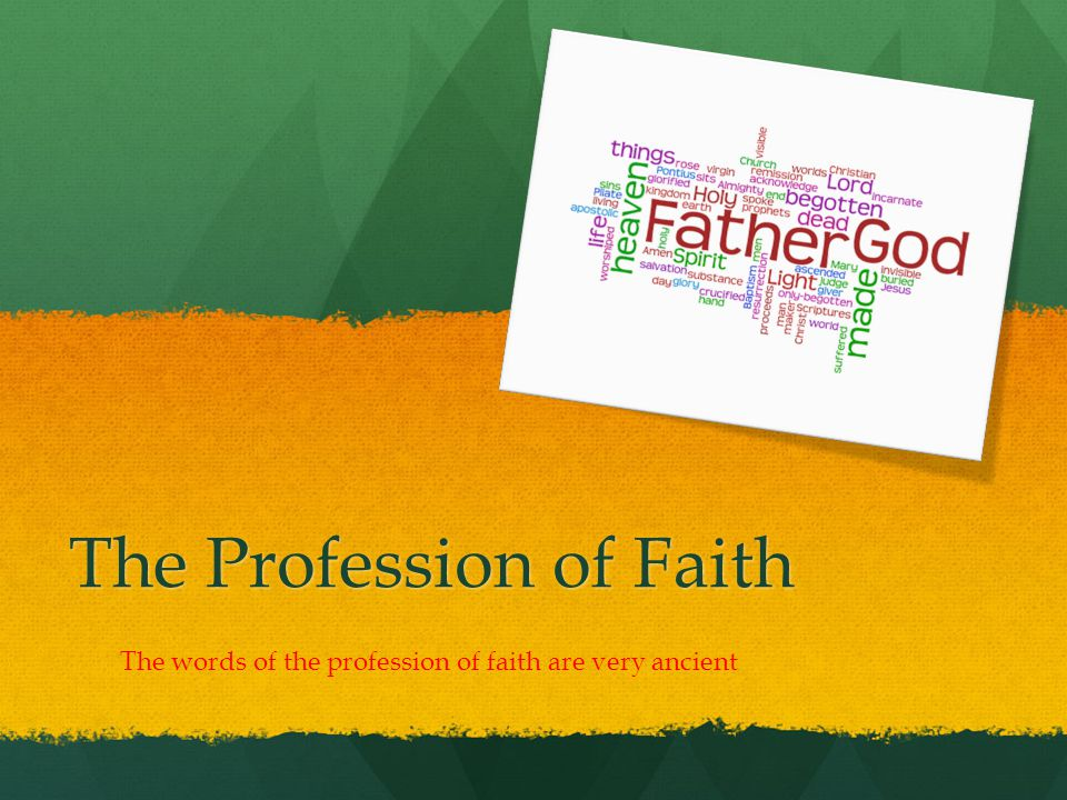 The Profession of Faith The words of the profession of faith are very ancient