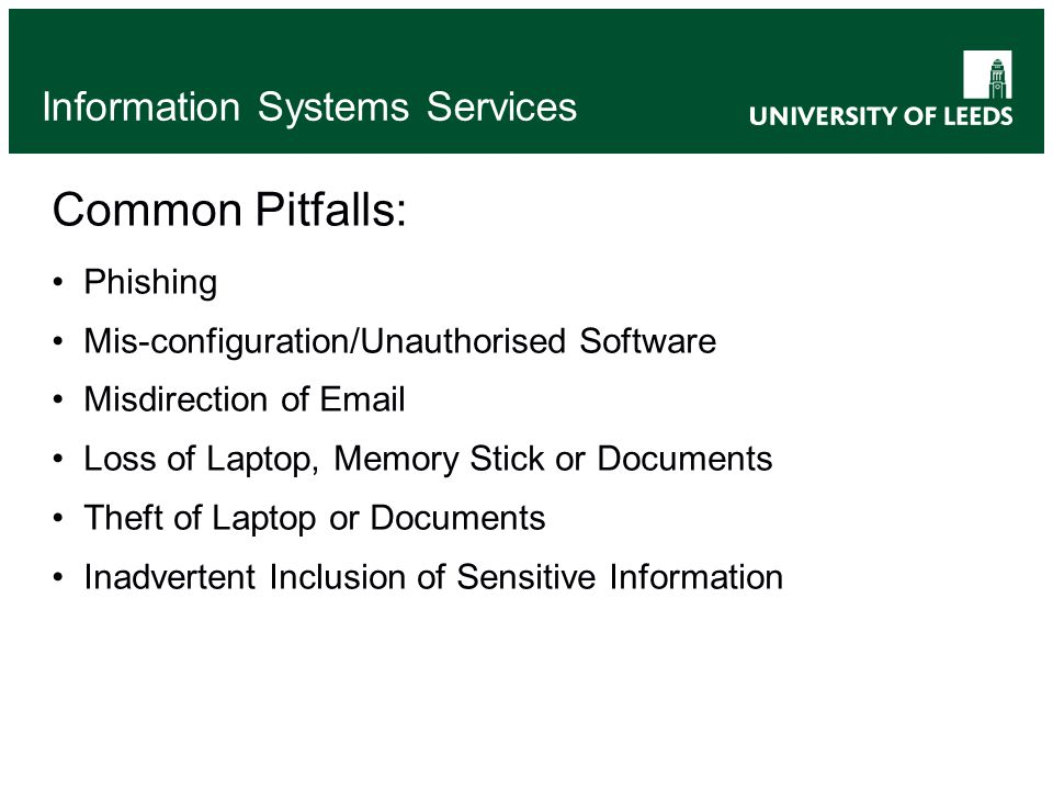 Information Systems Services Areas of Risk: Home PCs: Open Access Dodgy Websites Onus of Maintenance Laptops & Briefcases: Higher Probability of Burglary Easy to Carry V & A