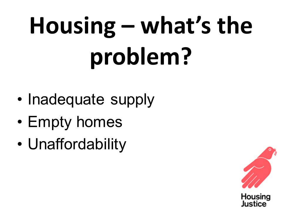 Housing – what's the problem Inadequate supply Empty homes Unaffordability