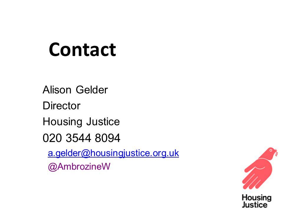 Alison Gelder Director Housing Justice 020 3544 8094 a.gelder@housingjustice.org.uk @AmbrozineW Contact