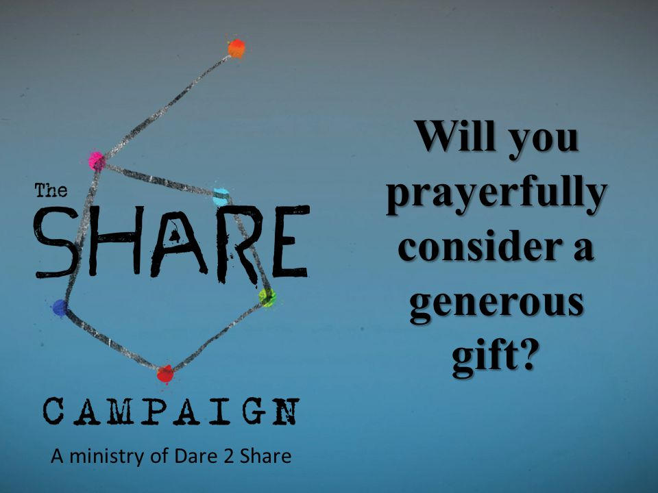 Will you prayerfully consider a generous gift? A ministry of Dare 2 Share