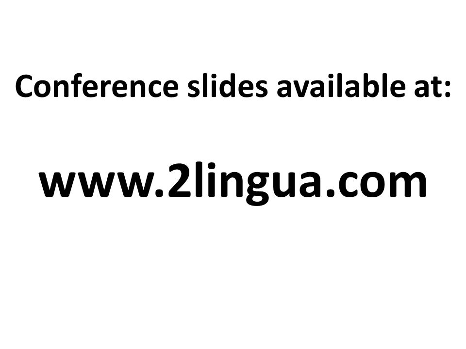 Conference slides available at: www.2lingua.com