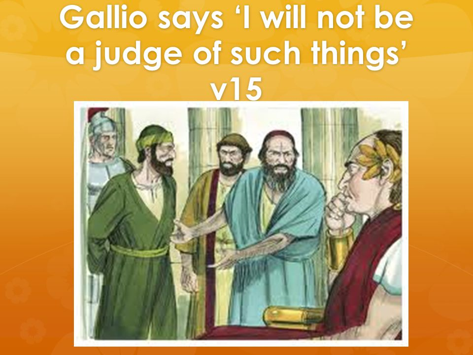 Gallio says 'I will not be a judge of such things' v15