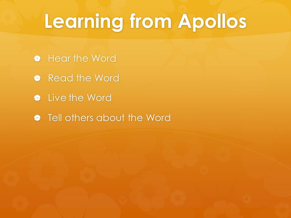 Learning from Apollos  Hear the Word  Read the Word  Live the Word  Tell others about the Word