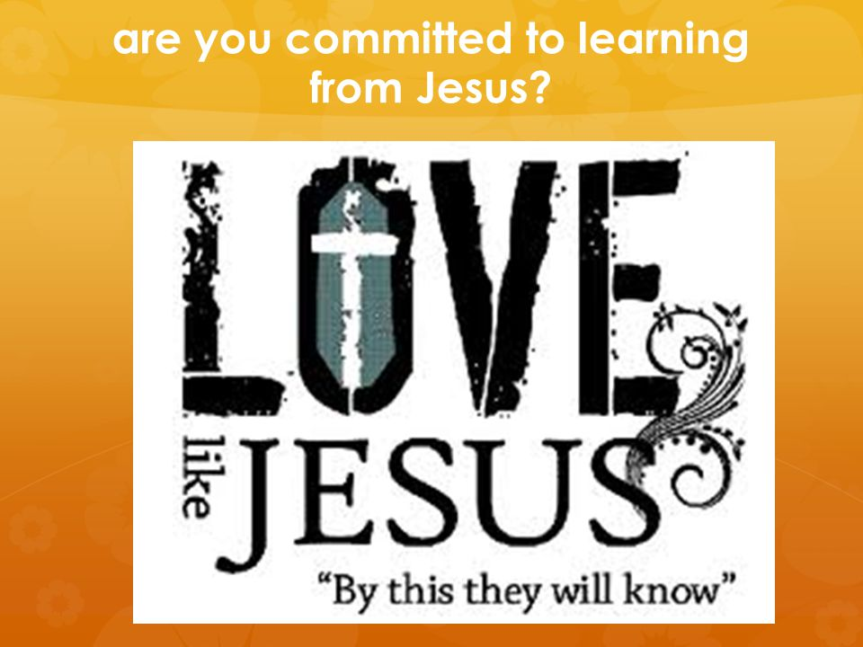 are you committed to learning from Jesus?