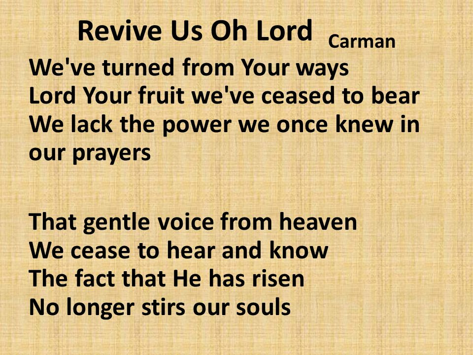 Though we ve been unfaithful We ve never been disowned The Spirit that raised Christ from the dead Compels us to His throne Revive us O Lord Revive us O Lord And cleanse us from our impurities And make us holy Hear our cry and revive us (O Lord)