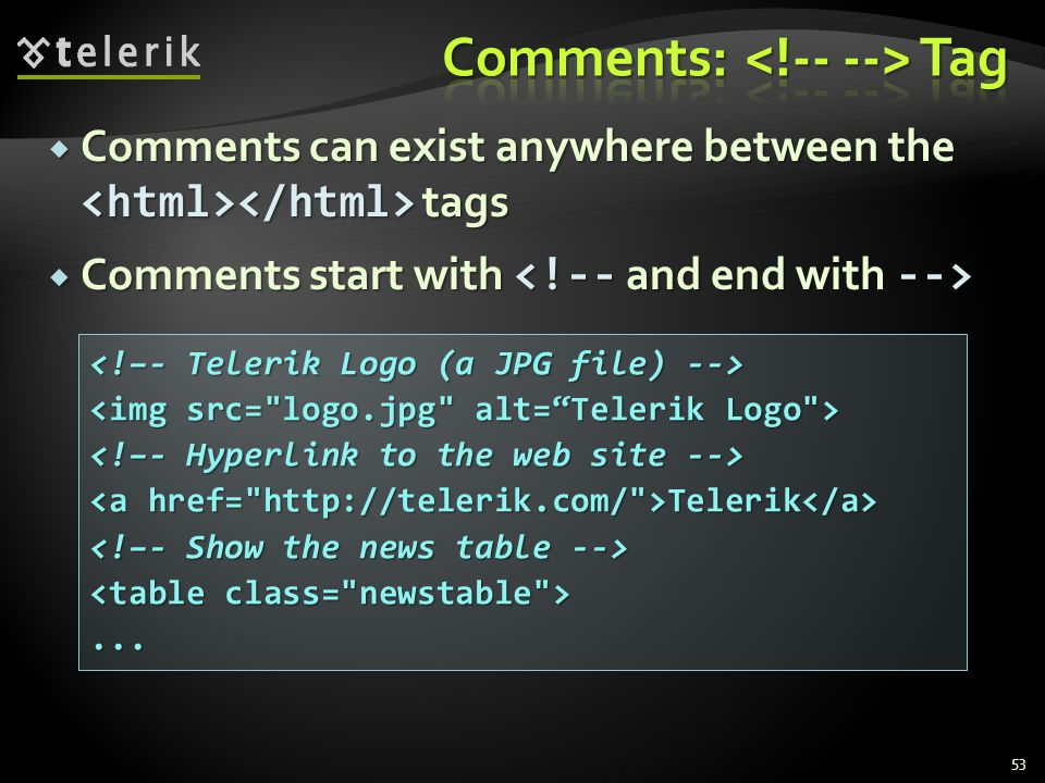  Comments can exist anywhere between the tags  Comments start with  Comments start with 53 Telerik Telerik...
